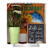 Life Is Too Short Shower Curtain