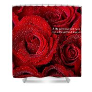 Life Without Love Will Have No Roses Shower Curtain