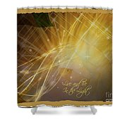 Live And Be In The Light Shower Curtain