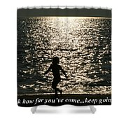 Look How Far You've Come... Shower Curtain