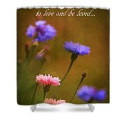 Love And Be Loved Shower Curtain