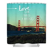 Love Can Build A Bridge- Inspirational Art Shower Curtain