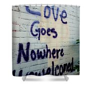 Love Goes Nowhere Unwelcomed Shower Curtain