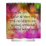 Love Vibration Is Healing Energy Shower Curtain
