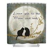 Love You To The Moon And Back Shower Curtain by Linda Lees
