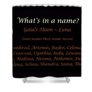 Luna - Moon - What's In A Name Shower Curtain