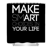 Make Smart Choices In Your Life Poster 2 Shower Curtain
