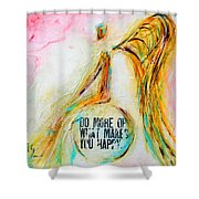 Making You Happy  Shower Curtain