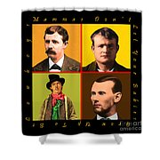 Mammas Dont Let Your Babies Grow Up To Be Cowboys 20130518 Shower Curtain