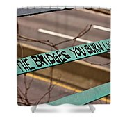 May The Bridges You Burn Light Your Way Shower Curtain