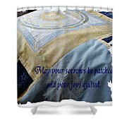 May Your Sorrows Be Patched And Your Joys Quilted Shower Curtain