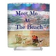 Meet Me At The Beach Shower Curtain