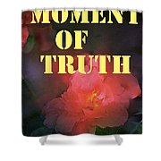 Moment Of Truth Shower Curtain