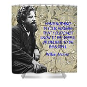 Morris Quotation About Art Shower Curtain
