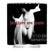 Mothers Are Brave Shower Curtain