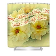Mother's Day Card - Yellow Roses Shower Curtain