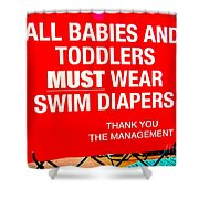 Must Wear Swim Diapers Shower Curtain