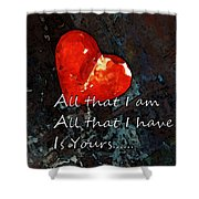 My All - Love Romantic Art Valentine's Day Shower Curtain by Sharon Cummings