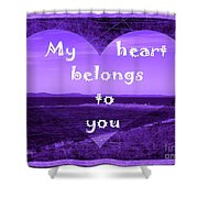 My Heart Belongs To You Shower Curtain