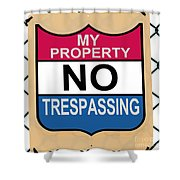 My Property No Trespassing Sign Shower Curtain
