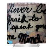 Never Be Afraid To Speak Your Mind Shower Curtain