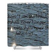 Never Thirst   John 6 35 Shower Curtain