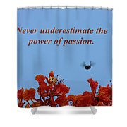 Never Underestimate The Power Of Passion Shower Curtain