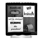 Newsflash No Braincells Will Be Damaged  Shower Curtain