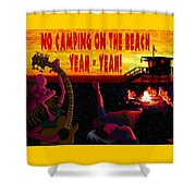 No Camping On The Beach Shower Curtain