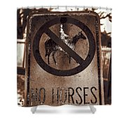 No Horses Shower Curtain
