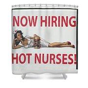 Now Hiring Hot Nurses Shower Curtain