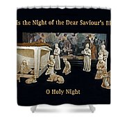 O Holy Night... It Is The Night Of The Dear Saviour's Birth  Shower Curtain