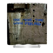 One More Time With Feeling Shower Curtain
