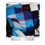 One Who Sleeps Under A Quilt Is Comforted By Love Shower Curtain