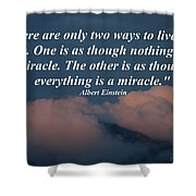 Only Two Ways To Live Your Life Shower Curtain