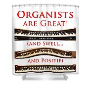 Organists Are Great Shower Curtain