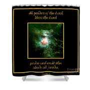 Orion Nebula All Powers Of The Lord  Bless The Lord Praise And Exalt Him Above All Forever  Shower Curtain
