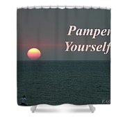 Pamper Yourself Shower Curtain