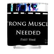 Part Time  Muscle Shower Curtain