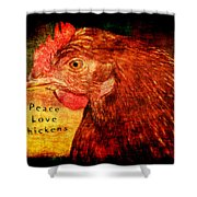 Peace Love Chickens Shower Curtain