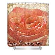 Peach Rose Happy Birthday Mom Card Shower Curtain