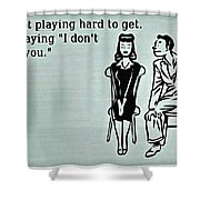 Play Hard To Get Shower Curtain