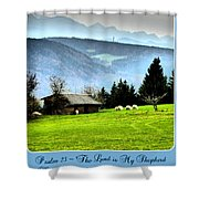 Psalm 23 The Lord Is My Shepherd ... He Maketh Me Lie Down In Green Pastures Shower Curtain