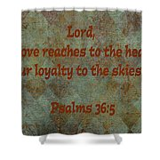 Psalms 36 Verse 5 Shower Curtain