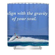 Realign With Gravity Of Your Soul Shower Curtain
