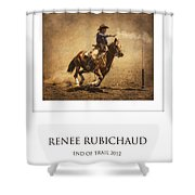 Renee Rubichaud At End Of Trail Shower Curtain