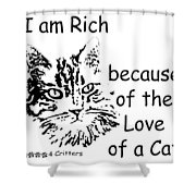Rich Because Of The Love Of A Cat Shower Curtain