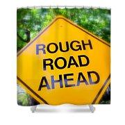 Rough Road Ahead Shower Curtain