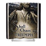 Shall Chaos Triumph - W W 1 - 1919 Shower Curtain by Daniel Hagerman