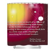 Sheldon Cooper - The Center Of Every Black Hole Shower Curtain